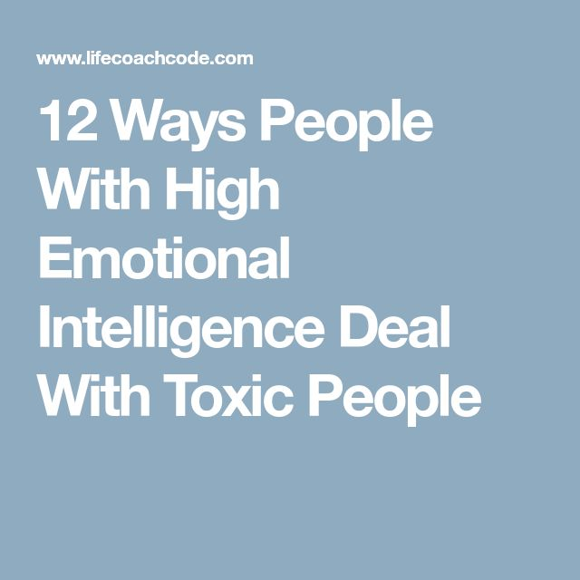 12 Ways People With High Emotional Intelligence Deal With Toxic People