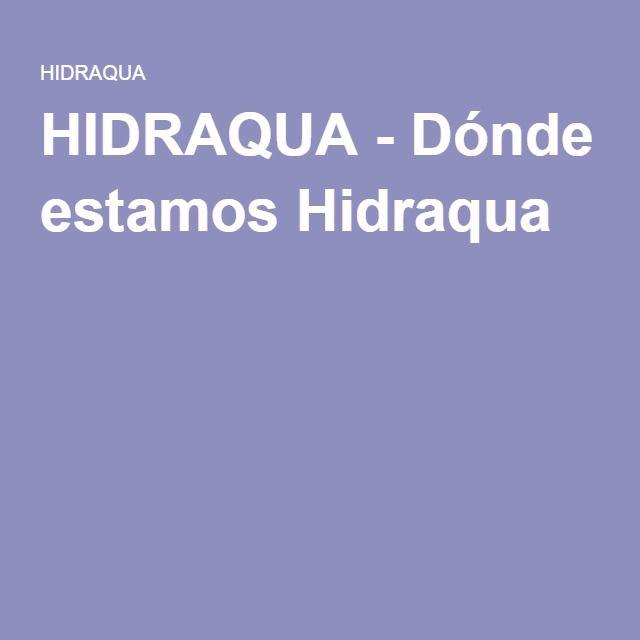 HIDRAQUA - Dónde estamos Hidraqua