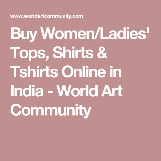 Buy Women/Ladies' Tops, Shirts & Tshirts Online in India - World Art Community