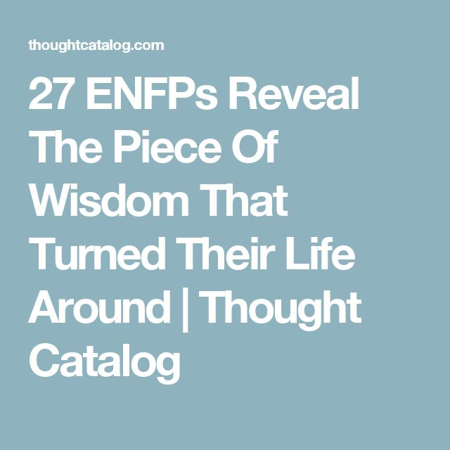 27 ENFPs Reveal The Piece Of Wisdom That Turned Their Life Around   Thought Catalog