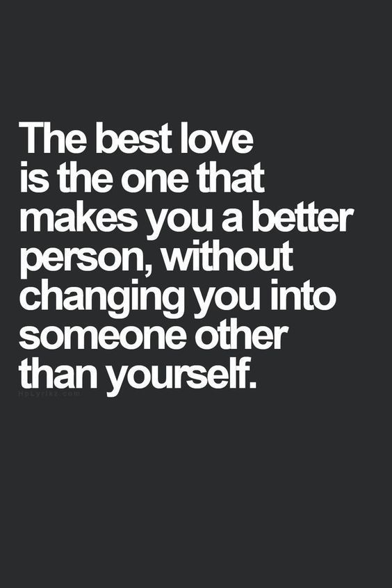 The best love is the one that makes you a better person, without changing you into someone other than yourself. #lovequotes #relationships