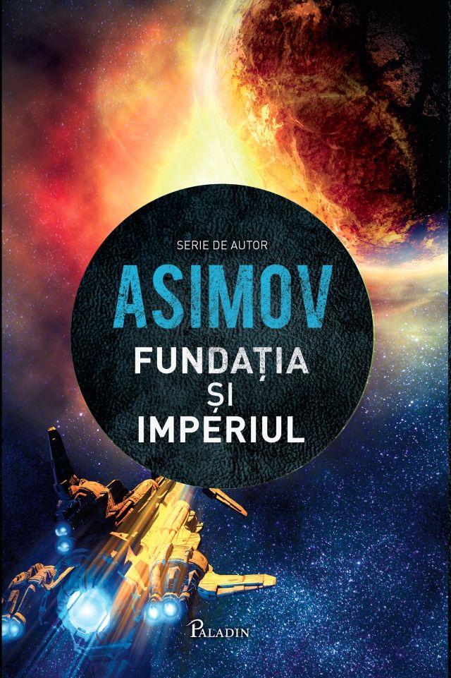 PALADIN. 15. Isaac Asimov - Fundația2-Fundația și Imperiul(2014). Traducere de Mihai-Dan Pavelescu.