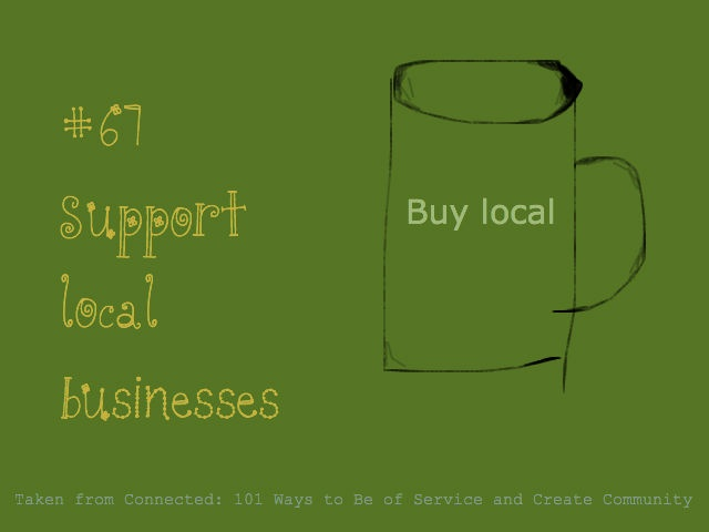 Support local shops and businesses, Connected, 101 ways to be of service and create community #67