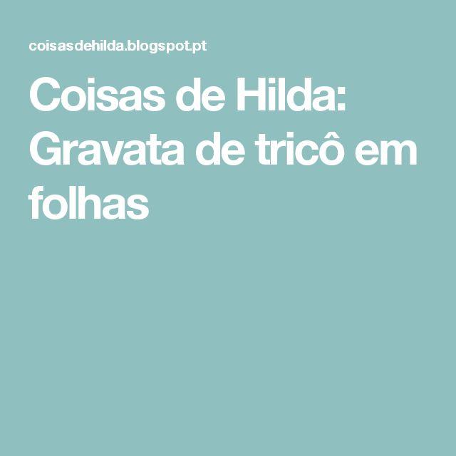 Coisas de Hilda: Gravata de tricô em folhas