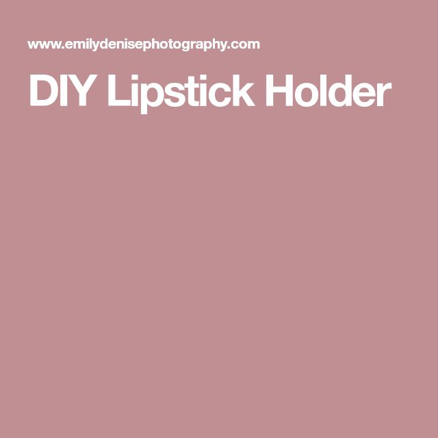 Best 25+ Lipstick holder ideas on Pinterest | Diy lipstick ...