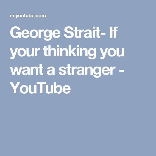 George Strait- If your thinking you want a stranger - YouTube