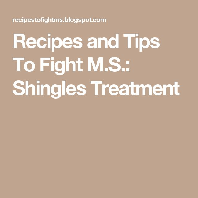Recipes and Tips To Fight M.S.: Shingles Treatment