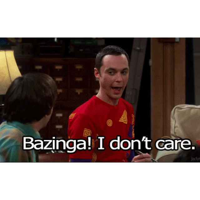 Your shoes are delightful...Bazinga! I don't care.