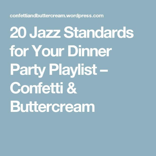 20 Jazz Standards for Your Dinner Party Playlist – Confetti & Buttercream