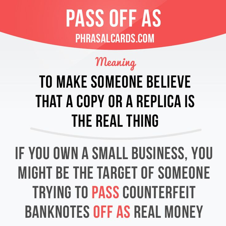 """Pass off as"" means ""to make someone believe that a copy or a replica is the real thing"". Example: If you own a small business, you might be the target of someone trying to pass counterfeit banknotes off as real money. Get our apps for learning..."