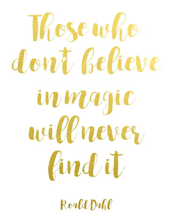 Those who don't believe in magic will never find it, Roald Dahl quote, inspirational quote, gold foil, typography poster, inspirational quote printable wall art for girlbosses by BlossomBloomDesign