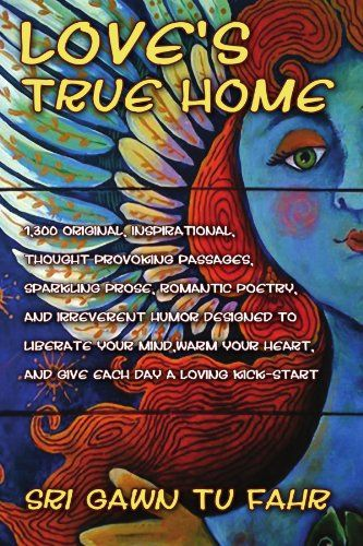 Bestseller Books Online Love's True Home: 1,300 Original, Inspirational Quotes, Prose, Poetry And Humor From The Mystic Of Mayhem Designed To Blow Your Mind, Tickle Your Heart And Give Each Day A Loving Kick-start. I Gawn Fahr $19.99  - http://www.ebooknetworking.net/books_detail-1453546022.html