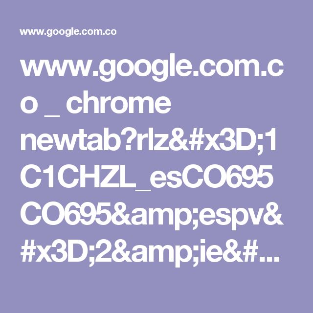 www.google.com.co _ chrome newtab?rlz=1C1CHZL_esCO695CO695&espv=2&ie=UTF-8