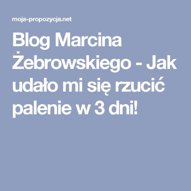 Blog Marcina Żebrowskiego - Jak udało mi się rzucić palenie w 3 dni!