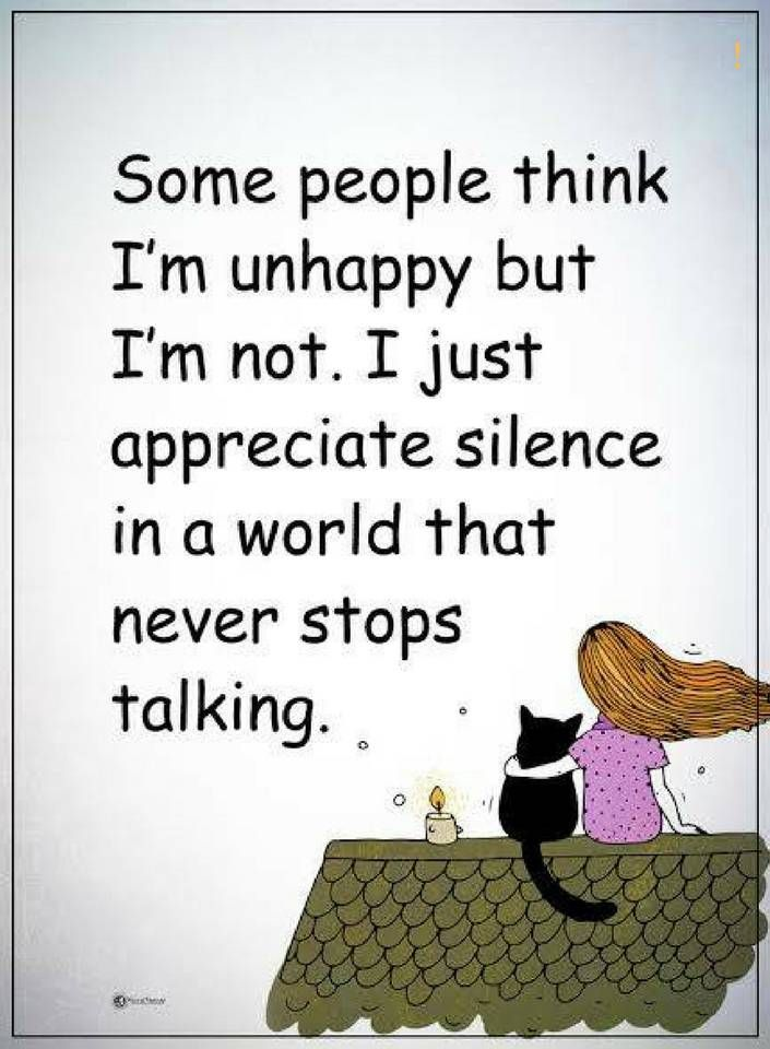 quotes some people think i am unhappy but I am not. I just appreciate silence in a world that never stops talking.