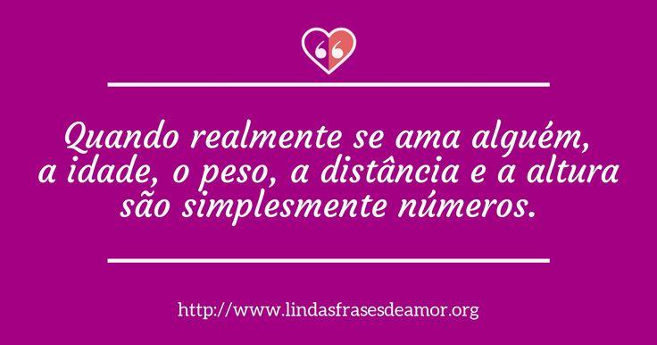 Quando realmente se ama alguém, a idade, o peso, a distância e a altura são simplesmente números. http://www.lindasfrasesdeamor.org/frases/amor/distancia