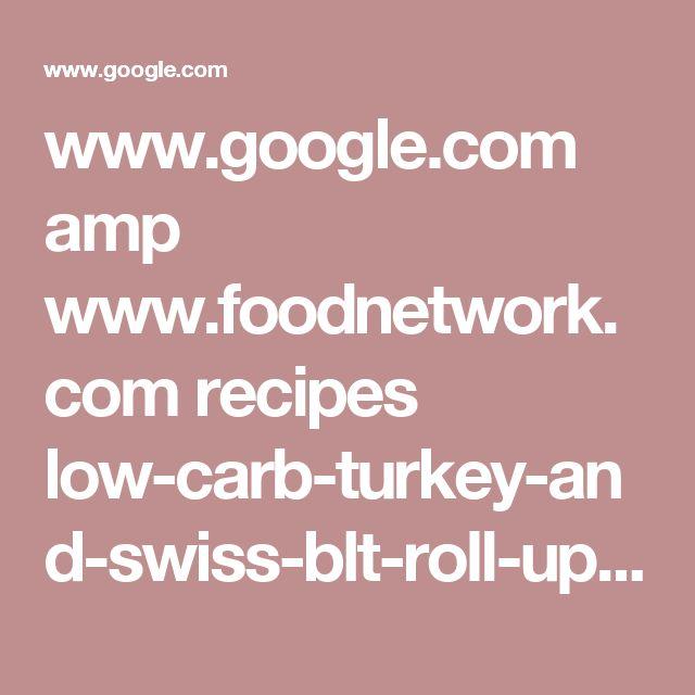 www.google.com amp www.foodnetwork.com recipes low-carb-turkey-and-swiss-blt-roll-ups-recipe-2013955.amp