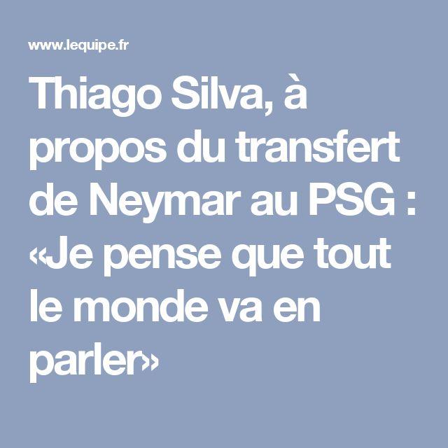 Thiago Silva, à propos du transfert de Neymar au PSG : «Je pense que tout le monde va en parler»