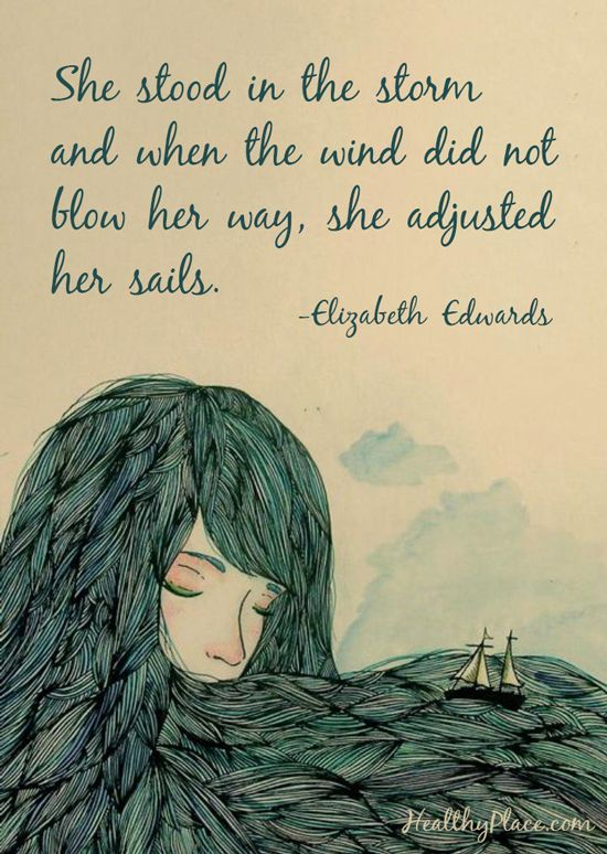 She stood in the storm and when the wind did not blow her way, she adjusted her sails. – Elizabeth Edwards