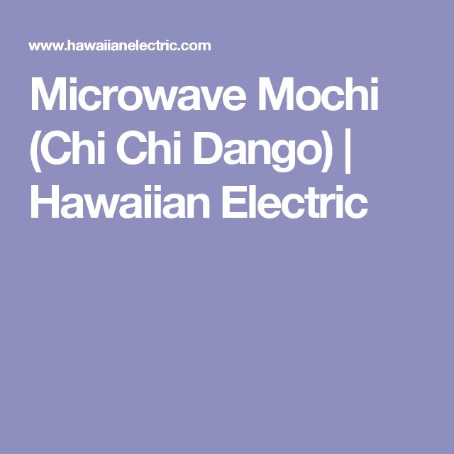 Microwave Mochi (Chi Chi Dango) | Hawaiian Electric