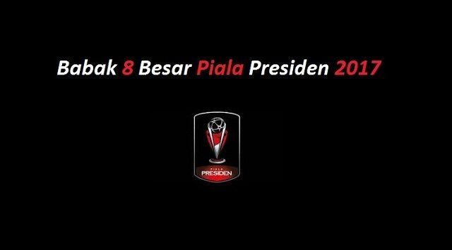 Jadwal Pertandingan Babak 8 Besar Piala Presiden 2017