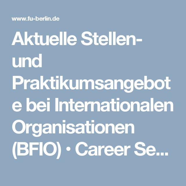 Aktuelle Stellen- und Praktikumsangebote bei Internationalen Organisationen (BFIO) • Career Service•Freie Universität Berlin