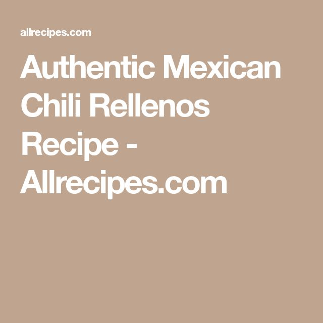 Authentic Mexican Chili Rellenos Recipe - Allrecipes.com