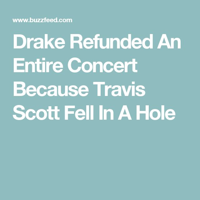 Drake Refunded An Entire Concert Because Travis Scott Fell In A Hole