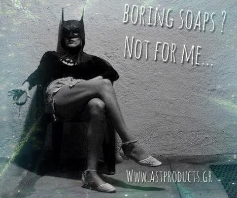 Boring soaps? Not for AST PRODUCTS NO ORDINARY SOAPS. www.astproducts.gr