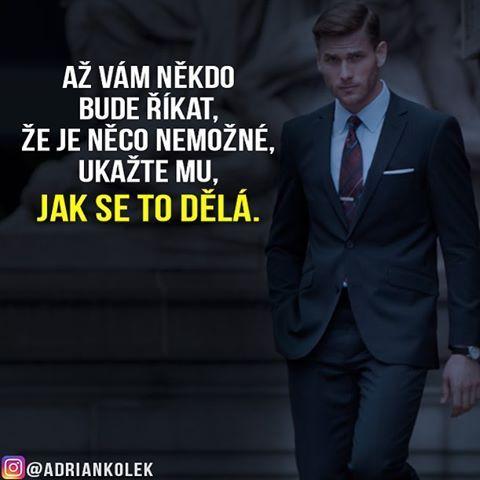 Až vám někdo bude říkat, že je něco nemožné, ukažte mu, jak se to dělá.  #motivace #uspech #adriankolek #business244 #czech #slovak #czechgirl #czechboy #business #motivation #success #lifequotes #sitovymarketing