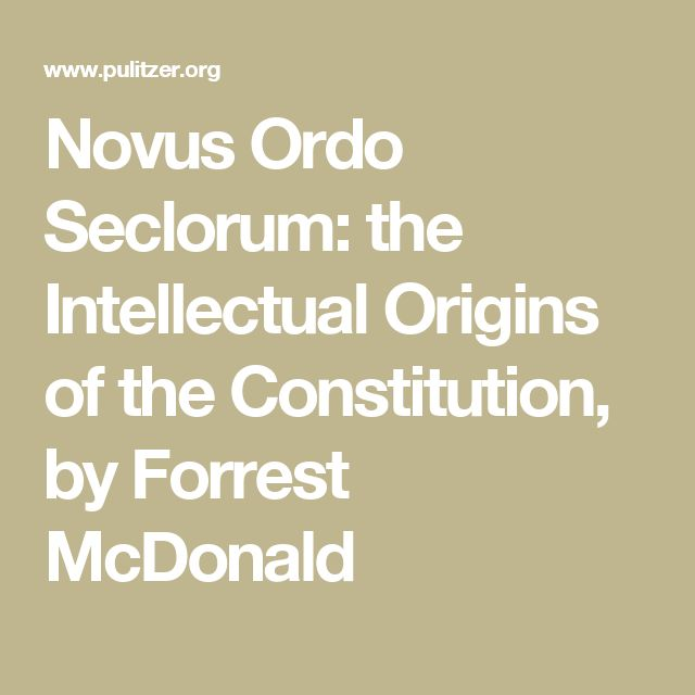 Novus Ordo Seclorum: the Intellectual Origins of the Constitution, by Forrest McDonald