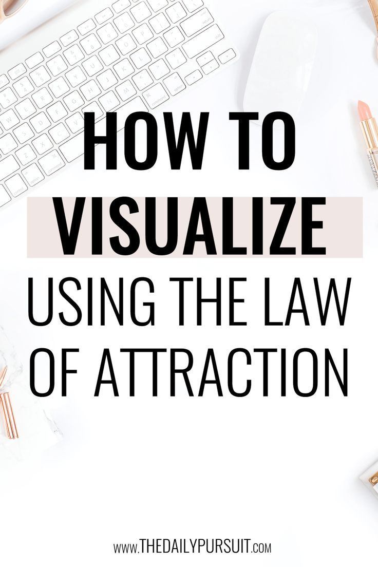 How To Visualize A Life You Love Using The Law Of Attraction. The Power Of