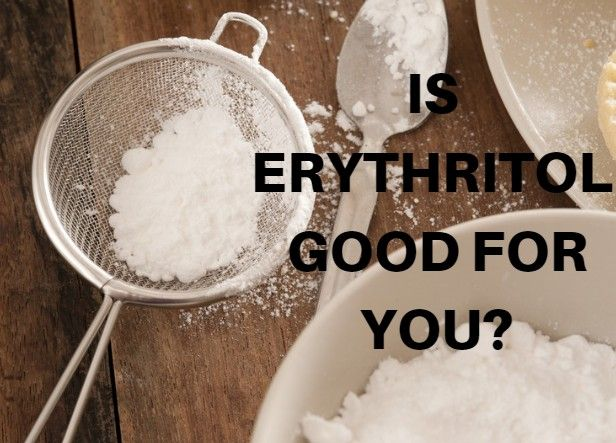 Erythritol: Is Erythritol good for you?