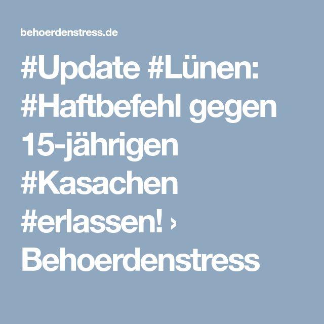 #Update #Lünen: #Haftbefehl gegen 15-jährigen #Kasachen #erlassen! › Behoerdenstress