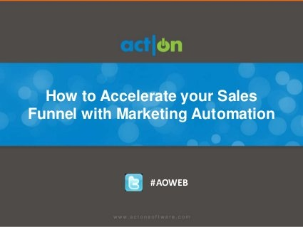 How to Accelerate to Your Sales Funnel with Marketing Automation by Act-On Software, via Slideshare