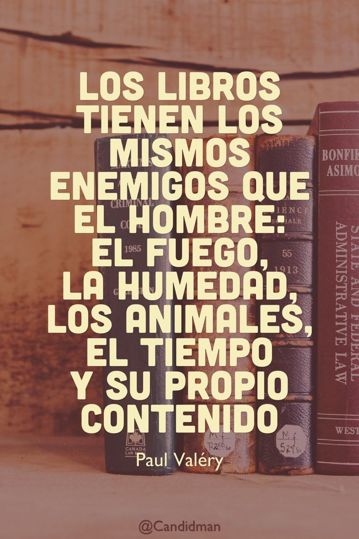 """""""Los #Libros tienen los mismos enemigos que el #Hombre: el #Fuego, la #Humedad, los #Animales, el #Tiempo y su propio #Contenido"""". #PaulValery #Frases #FrasesCelebres @candidman"""