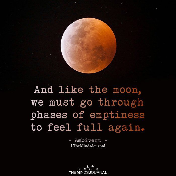 And Like The Moon, We Must Go Through Phases Of Em…