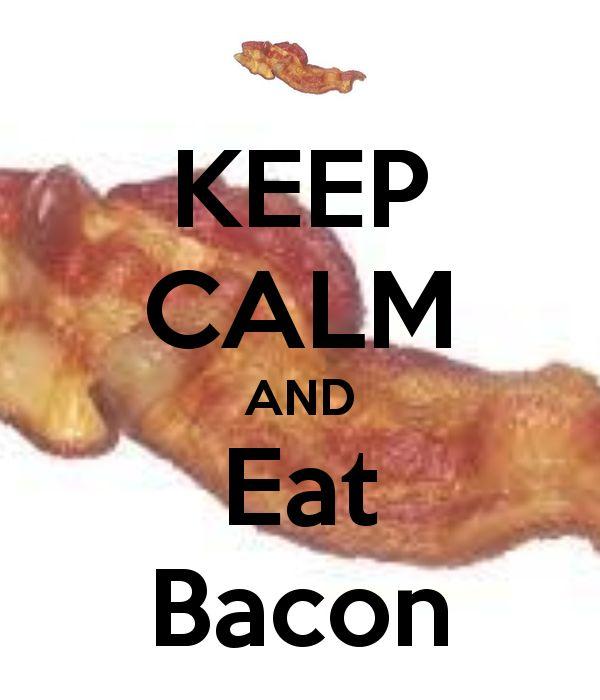 ceep calm and eat bacon | KEEP CALM AND Eat Bacon