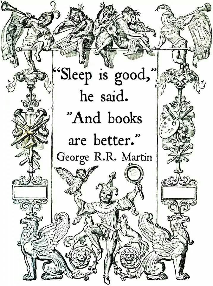 Sleep is good...and books are better #GeorgeRRMartin