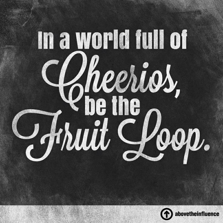 "Be A Fruitloop In A World Full Of Cheerios Quote: 32 Best Images About Basic ""Live, Laugh, Love"" Bitches On"