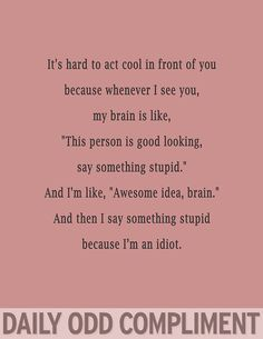 Daily odd compliment-honestly though.