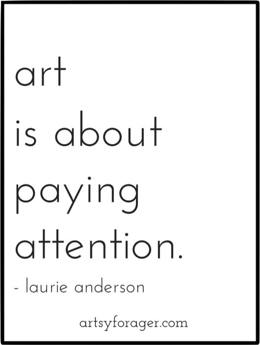 """Art is about paying attention."" - Laurie Anderson #quote #inspired"