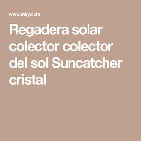 Regadera solar colector colector del sol Suncatcher cristal