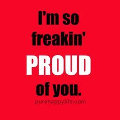 #quotes - I'm so fre      #quotes  - I'm so freakin' proud of you...more on  purehappylife.com   https://www.pinterest.com/pin/445082375650155432/   Also check out: http://kombuchaguru.com