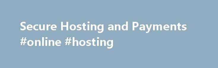 Secure Hosting and Payments #online #hosting http://hosting.remmont.com/secure-hosting-and-payments-online-hosting/  #secure hosting # Secure Hosting and Payments Secure Hosting Payments – efficient and reliable card processing. With online purchasing becoming more prominent across the globe, it is essential that merchants have access to the most efficient, reliable and secure payment... Read more