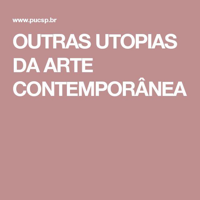 OUTRAS UTOPIAS DA ARTE CONTEMPORÂNEA
