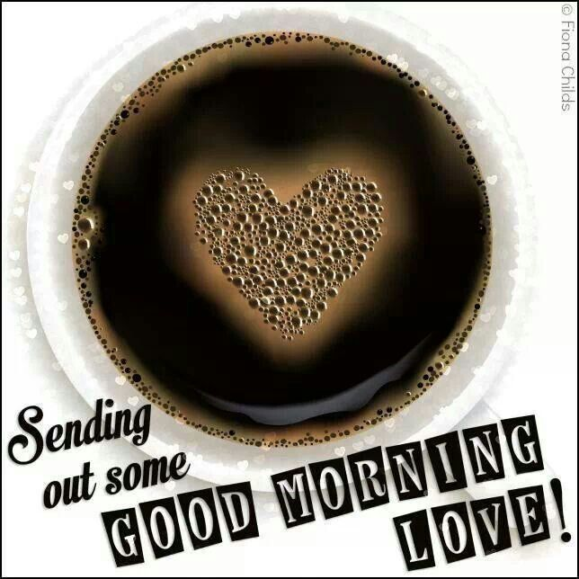 Good Morning My Love Coffee : Good morning love gimme coffee and nobody gets hurt
