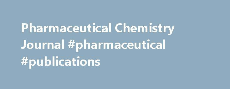 Pharmaceutical Chemistry Journal #pharmaceutical #publications http://pharma.remmont.com/pharmaceutical-chemistry-journal-pharmaceutical-publications/  #pharmaceutical chemistry # Pharmaceutical Chemistry Journal About this journal More than 40 years in publication through 2007, the monthly Pharmaceutical Chemistry Journal is devoted to scientific and technical research on the creation of new drugs and the improvement of manufac More than 40 years in publication through 2007, the monthly…