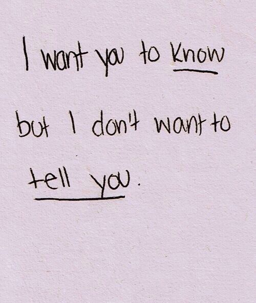 I want you to know but I don't want to tell you