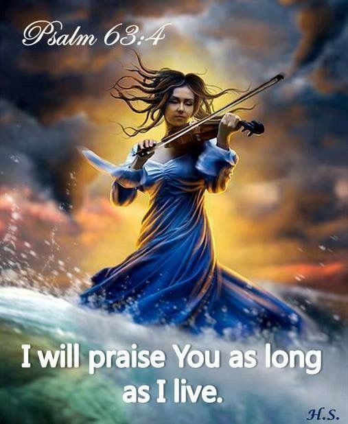 Psalm 63:4 (KJV) Thus will I bless thee while I live: I will lift up my hands in thy name.